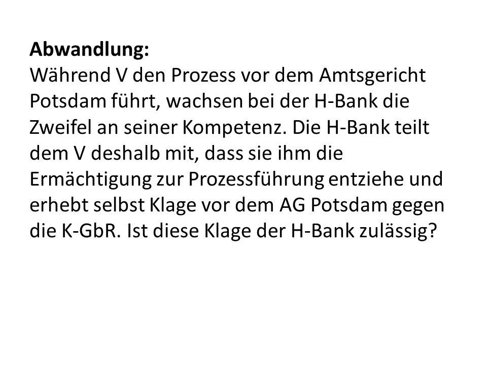 Abwandlung: Während V den Prozess vor dem Amtsgericht Potsdam führt, wachsen bei der H-Bank die Zweifel an seiner Kompetenz. Die H-Bank teilt dem V de