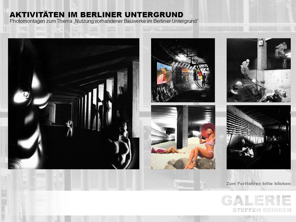 """AKTIVITÄTEN IM BERLINER UNTERGRUND Photomontagen zum Thema """"Nutzung vorhandener Bauwerke im Berliner Untergrund"""" Zum Fortfahren bitte klicken"""