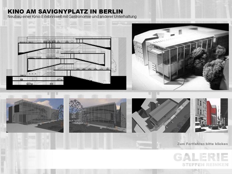 KINO AM SAVIGNYPLATZ IN BERLIN Neubau einer Kino-Erlebniswelt mit Gastronomie und anderer Unterhaltung Zum Fortfahren bitte klicken