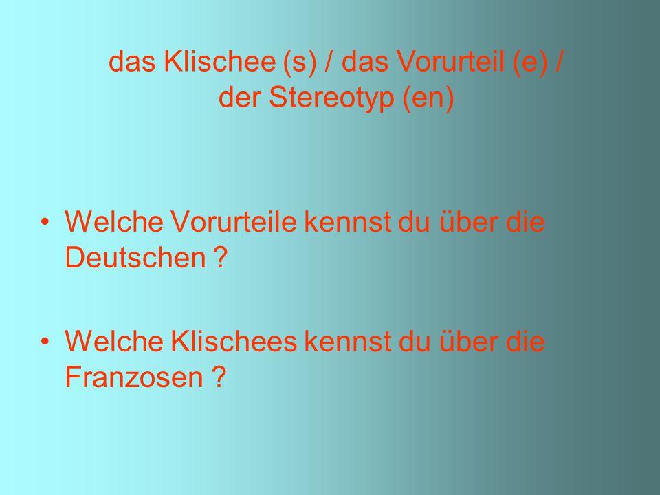 Welche Vorurteile kennst du über die Deutschen ? Welche Klischees kennst du über die Franzosen ? das Klischee (s) / das Vorurteil (e) / der Stereotyp