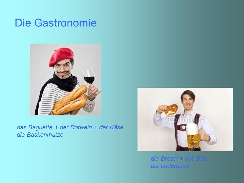 Die Gastronomie das Baguette + der Rotwein + der Käse die Baskenmütze die Brezel + das Bier die Lederhose