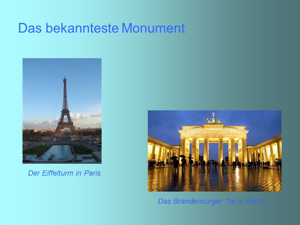 Das bekannteste Monument Der Eiffelturm in Paris Das Brandenburger Tor in Berlin