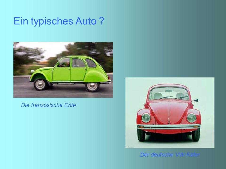 Ein typisches Auto ? Die französische Ente Der deutsche VW-Käfer