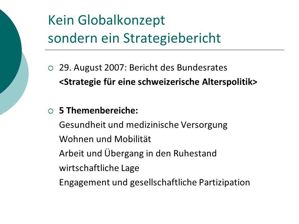 Kein Globalkonzept sondern ein Strategiebericht  29. August 2007: Bericht des Bundesrates  5 Themenbereiche: Gesundheit und medizinische Versorgung
