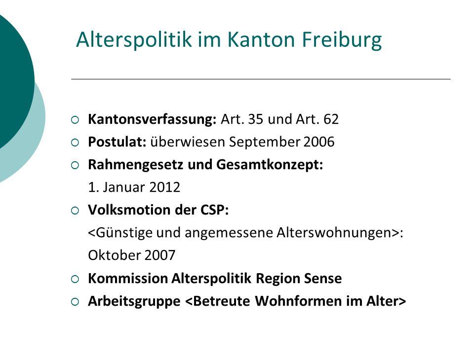 Alterspolitik im Kanton Freiburg  Kantonsverfassung: Art. 35 und Art. 62  Postulat: überwiesen September 2006  Rahmengesetz und Gesamtkonzept: 1. J