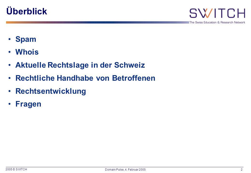 2005 © SWITCH 2Domain Pulse, 4. Februar 2005 Überblick Spam Whois Aktuelle Rechtslage in der Schweiz Rechtliche Handhabe von Betroffenen Rechtsentwick
