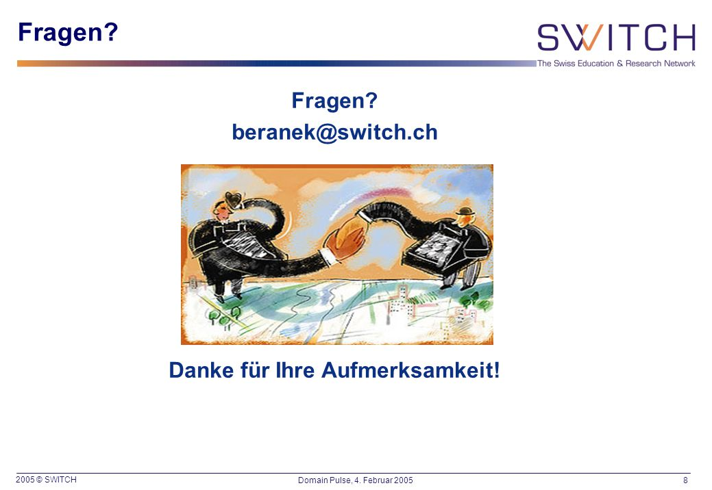 2005 © SWITCH 8Domain Pulse, 4. Februar 2005 Fragen.
