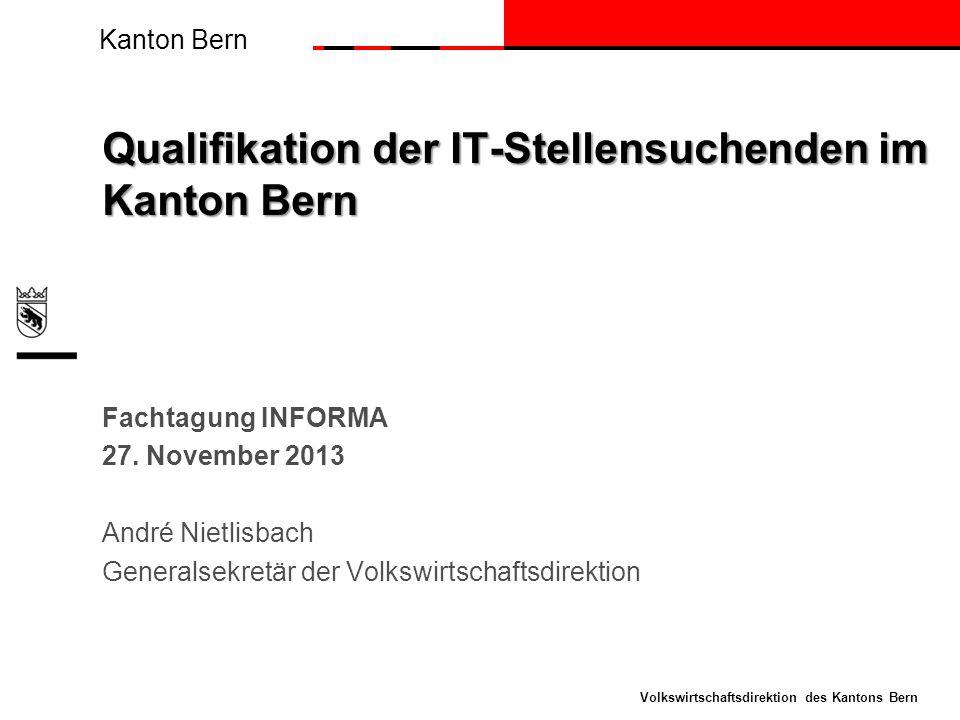 Kanton Bern Volkswirtschaftsdirektion des Kantons Bern Qualifikation der IT-Stellensuchenden im Kanton Bern Fachtagung INFORMA 27.