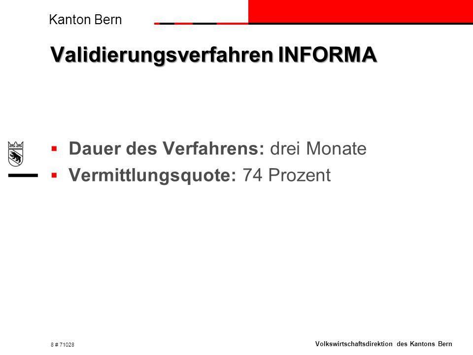 Kanton Bern Volkswirtschaftsdirektion des Kantons Bern Validierungsverfahren INFORMA  Dauer des Verfahrens: drei Monate  Vermittlungsquote: 74 Prozent 8 # 71028
