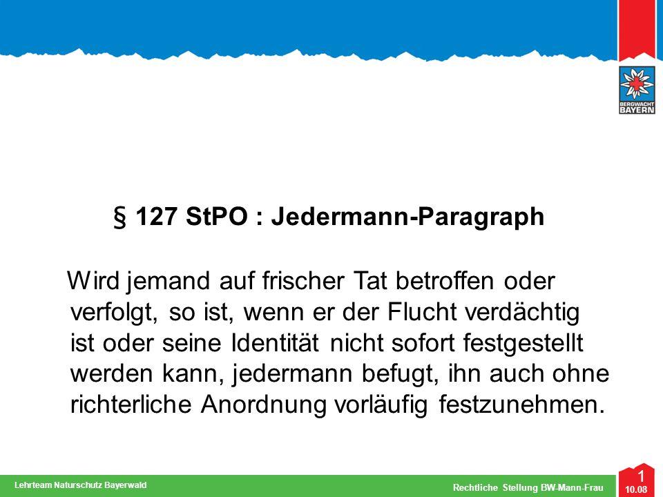 2 10.08 Rechtliche Stellung BW-Mann-Frau Lehrteam Naturschutz Bayerwald § 127/I StPO: Voraussetzungen Nur Straftaten, keine Ordnungswidrigkeiten.