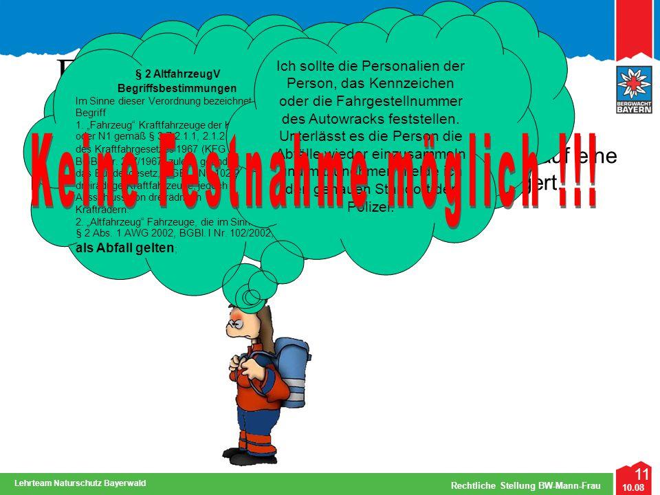 11 10.08 Rechtliche Stellung BW-Mann-Frau Lehrteam Naturschutz Bayerwald Fall 5: Die Bergwachtfrau SCHLAU trifft in der freien Natur auf eine Person,