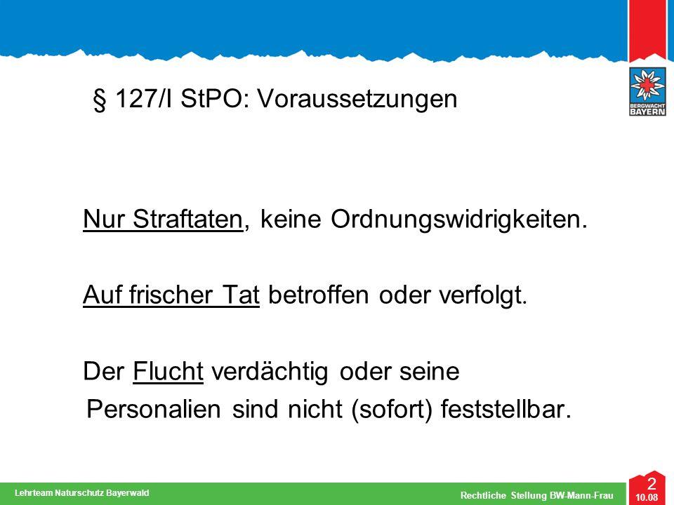 2 10.08 Rechtliche Stellung BW-Mann-Frau Lehrteam Naturschutz Bayerwald § 127/I StPO: Voraussetzungen Nur Straftaten, keine Ordnungswidrigkeiten. Auf
