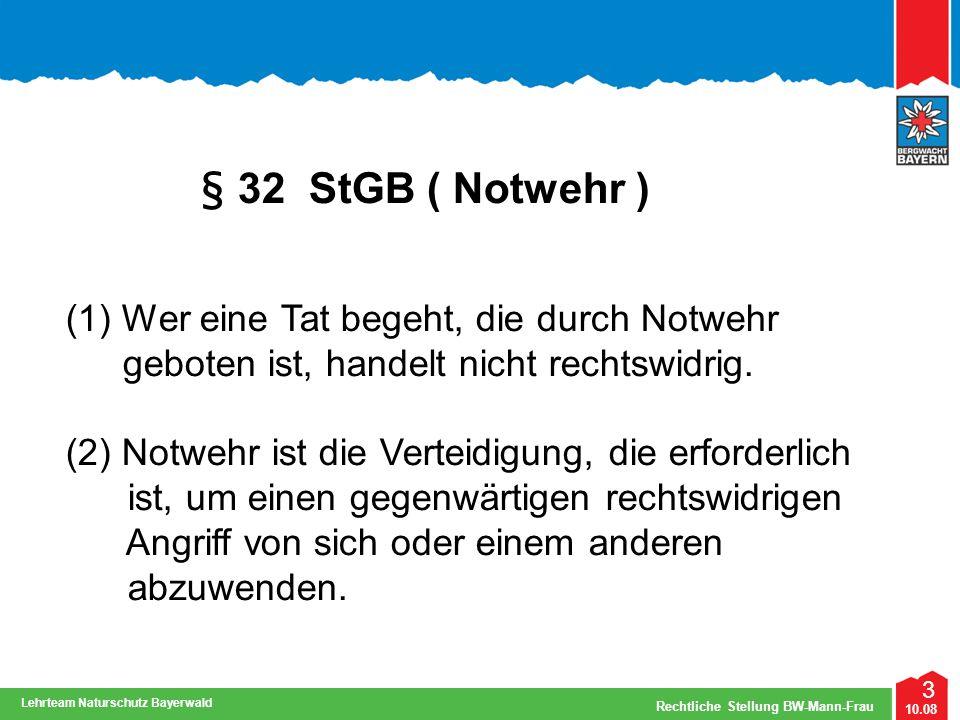 4 10.08 Rechtliche Stellung BW-Mann-Frau Lehrteam Naturschutz Bayerwald Voraussetzungen der Notwehr: Erforderliche Verteidigung.