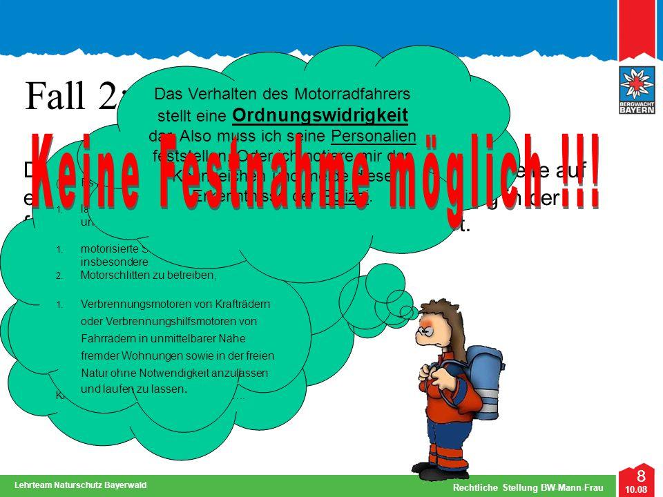 8 10.08 Rechtliche Stellung BW-Mann-Frau Lehrteam Naturschutz Bayerwald Fall 2: Die Bergwachtfrau Schlau trifft während ihrer Streife auf einen Motorr