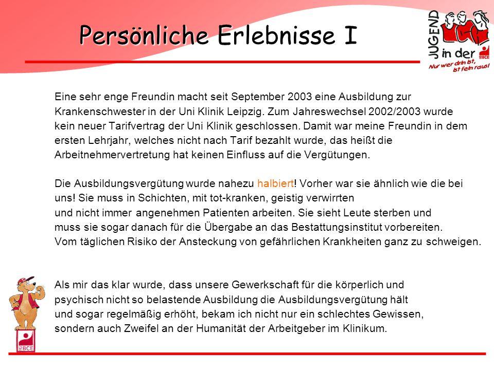 Persönliche Erlebnisse I Eine sehr enge Freundin macht seit September 2003 eine Ausbildung zur Krankenschwester in der Uni Klinik Leipzig. Zum Jahresw