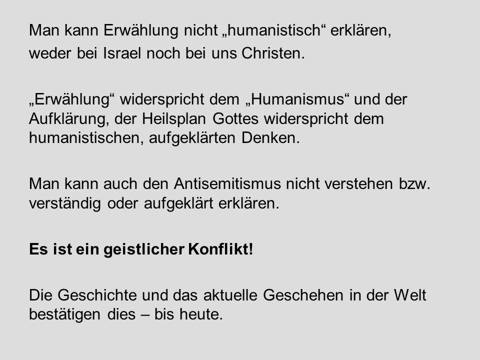 """Man kann Erwählung nicht """"humanistisch"""" erklären, weder bei Israel noch bei uns Christen. """"Erwählung"""" widerspricht dem """"Humanismus"""" und der Aufklärung"""