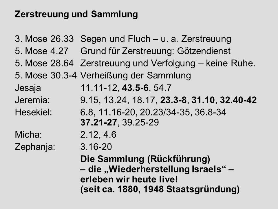 Zerstreuung und Sammlung 3. Mose 26.33Segen und Fluch – u. a. Zerstreuung 5. Mose 4.27Grund für Zerstreuung: Götzendienst 5. Mose 28.64Zerstreuung und