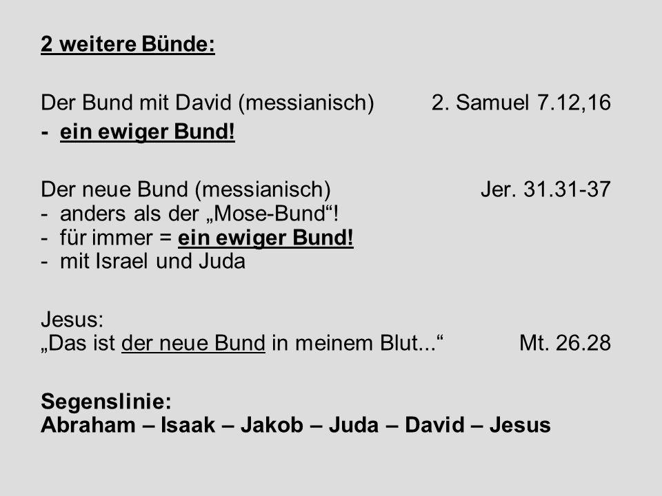 """2 weitere Bünde: Der Bund mit David (messianisch)2. Samuel 7.12,16 -ein ewiger Bund! Der neue Bund (messianisch) Jer. 31.31-37 -anders als der """"Mose-B"""