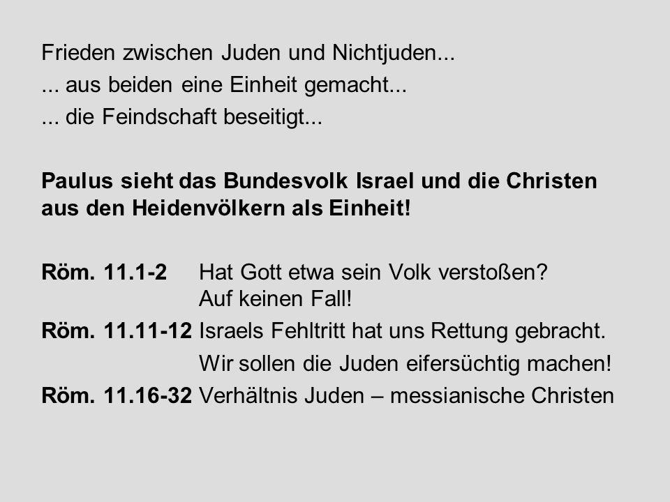 Frieden zwischen Juden und Nichtjuden...... aus beiden eine Einheit gemacht...... die Feindschaft beseitigt... Paulus sieht das Bundesvolk Israel und