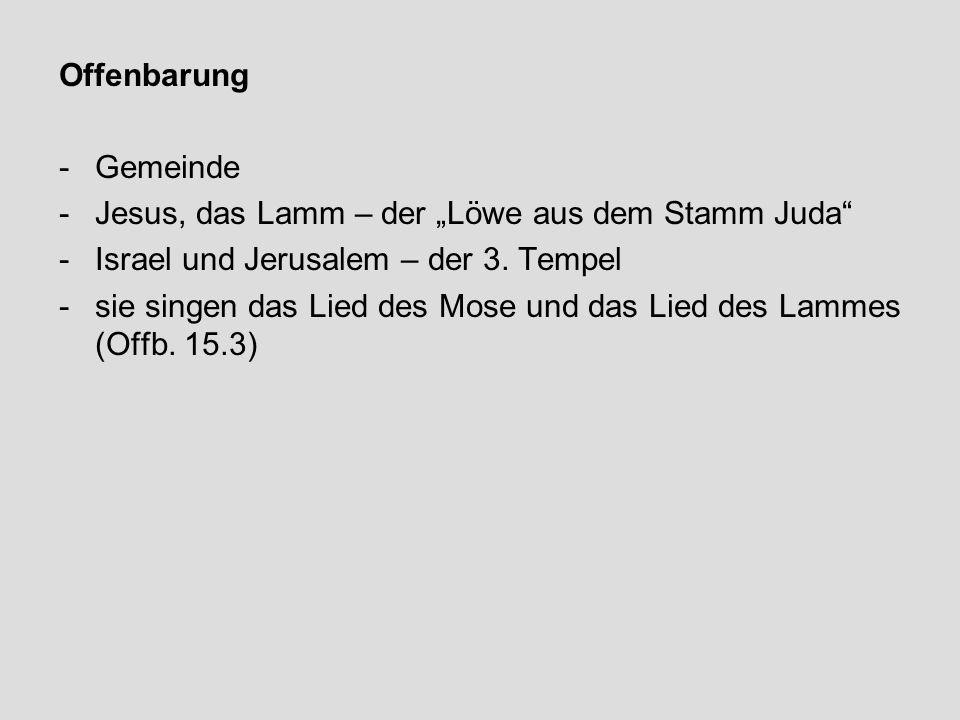"""Offenbarung -Gemeinde -Jesus, das Lamm – der """"Löwe aus dem Stamm Juda"""" -Israel und Jerusalem – der 3. Tempel -sie singen das Lied des Mose und das Lie"""