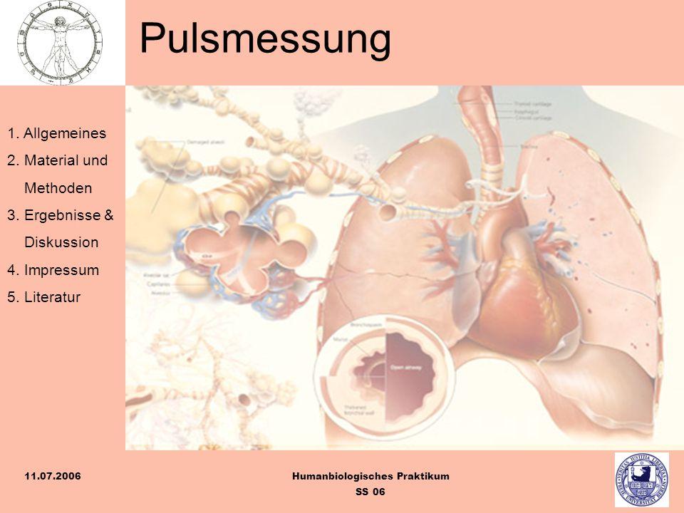 1. Allgemeines 2. Material und Methoden 3. Ergebnisse & Diskussion 4. Impressum 5. Literatur Humanbiologisches Praktikum SS 06 11.07.2006 Pulsmessung