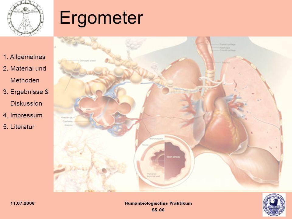 1. Allgemeines 2. Material und Methoden 3. Ergebnisse & Diskussion 4. Impressum 5. Literatur Humanbiologisches Praktikum SS 06 11.07.2006 Ergometer
