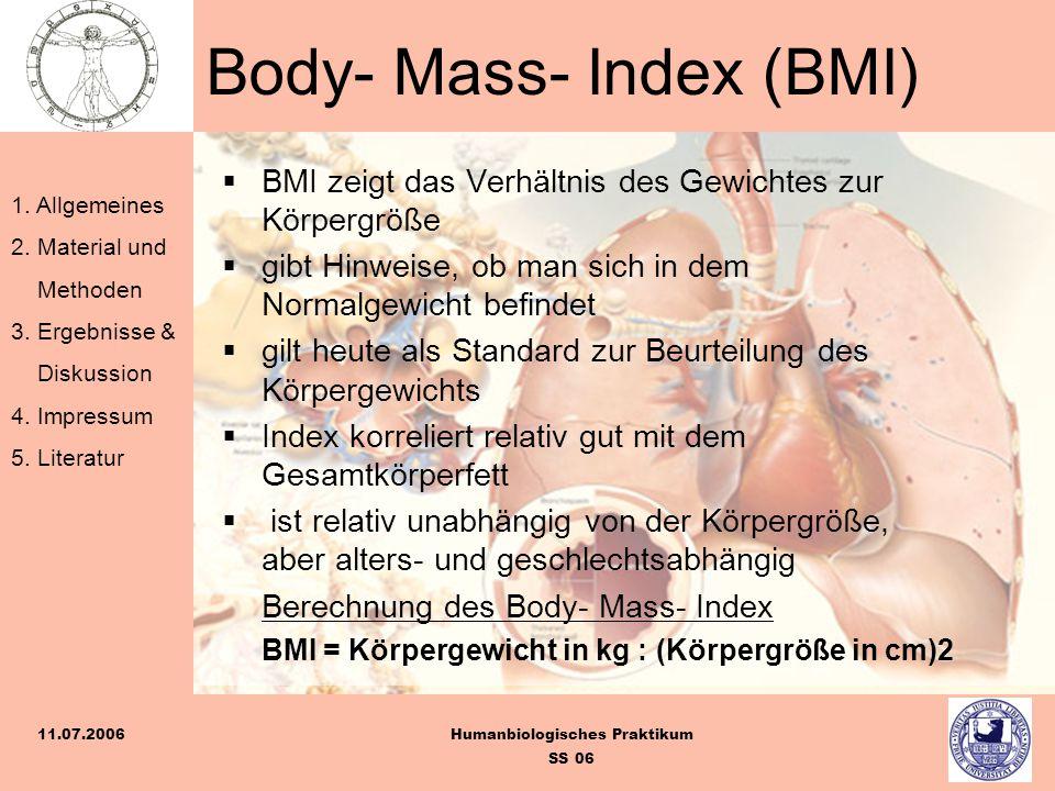 1. Allgemeines 2. Material und Methoden 3. Ergebnisse & Diskussion 4. Impressum 5. Literatur Humanbiologisches Praktikum SS 06 11.07.2006 Body- Mass-