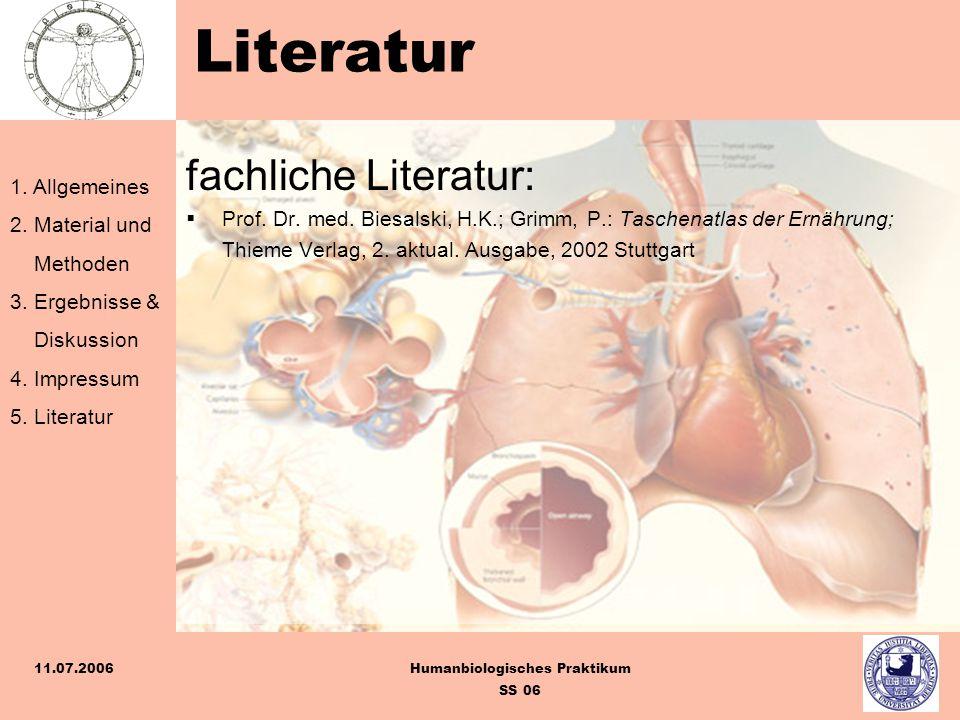 1. Allgemeines 2. Material und Methoden 3. Ergebnisse & Diskussion 4. Impressum 5. Literatur Humanbiologisches Praktikum SS 06 11.07.2006 Literatur fa