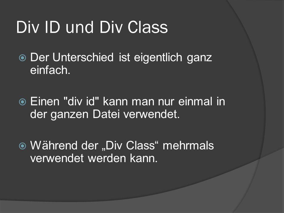 Div ID und Div Class  Der Unterschied ist eigentlich ganz einfach.  Einen