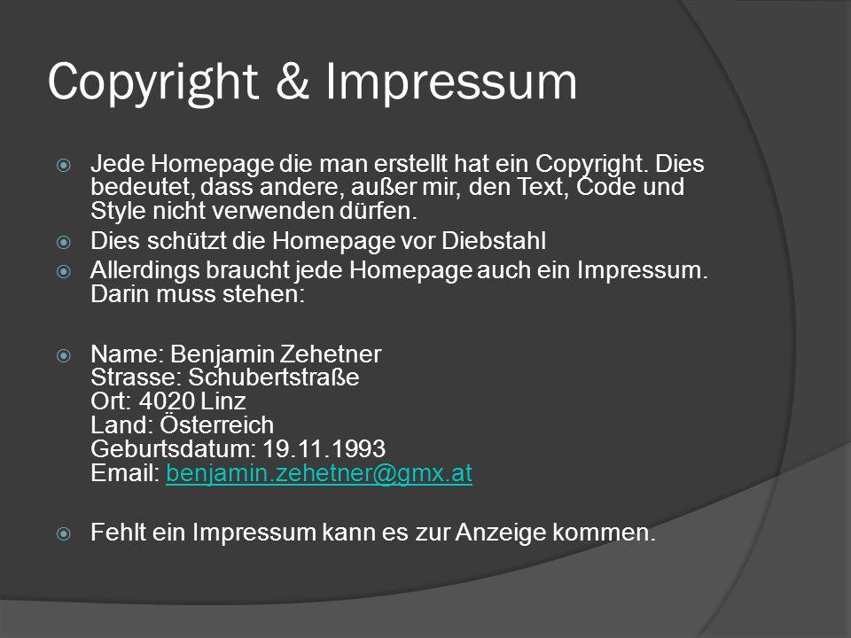 Copyright & Impressum  Jede Homepage die man erstellt hat ein Copyright. Dies bedeutet, dass andere, außer mir, den Text, Code und Style nicht verwen