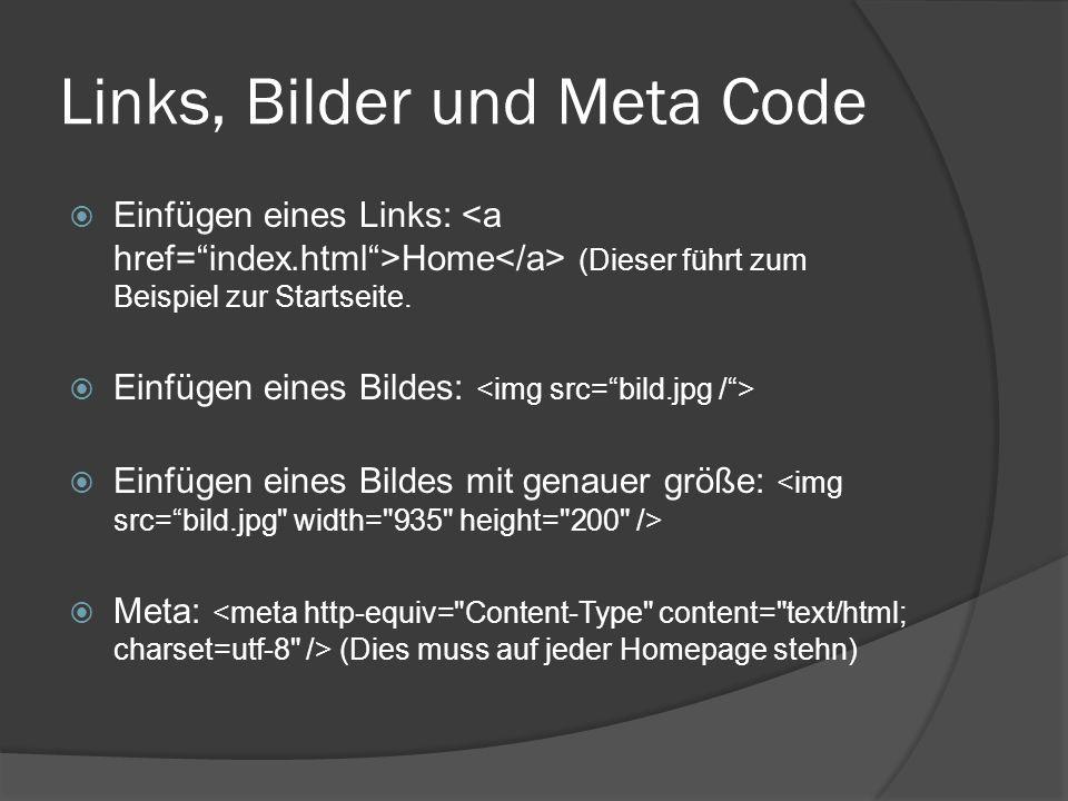 Links, Bilder und Meta Code  Einfügen eines Links: Home (Dieser führt zum Beispiel zur Startseite.  Einfügen eines Bildes:  Einfügen eines Bildes m