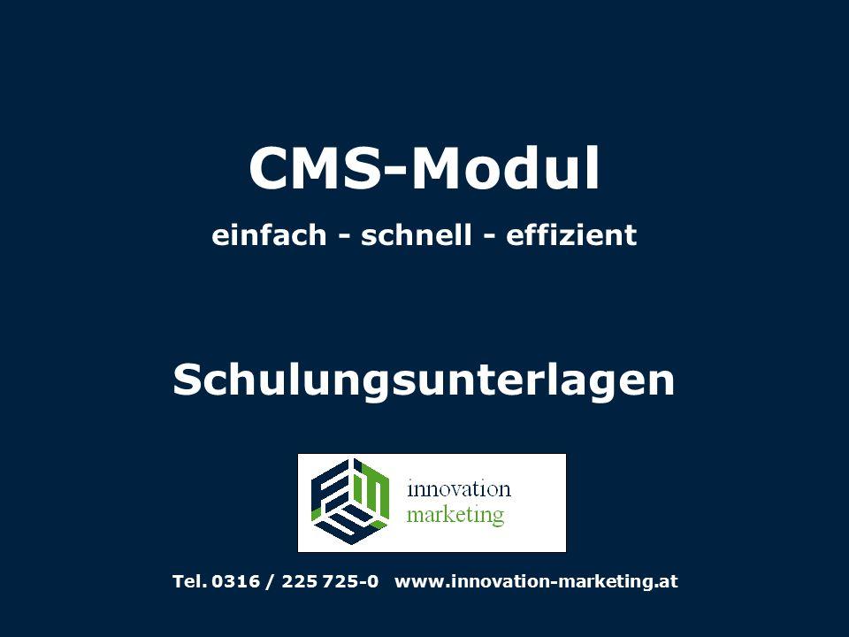 CMS-Modul einfach - schnell - effizient Schulungsunterlagen Tel. 0316 / 225 725-0 www.innovation-marketing.at