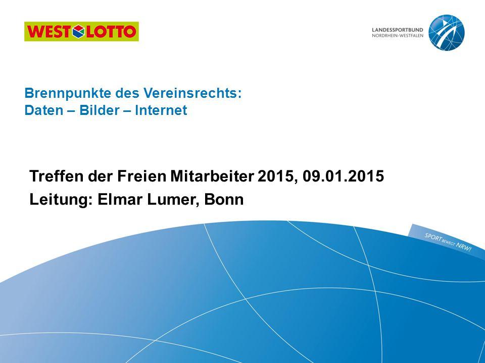 Treffen der Freien Mitarbeiter 2015, 09.01.2015 Leitung: Elmar Lumer, Bonn Brennpunkte des Vereinsrechts: Daten – Bilder – Internet