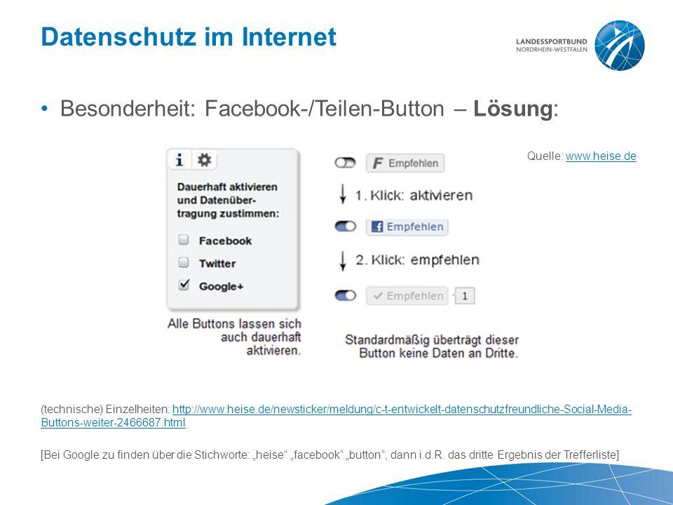 Datenschutz im Internet Besonderheit: Facebook-/Teilen-Button – Lösung: Quelle: www.heise.dewww.heise.de (technische) Einzelheiten: http://www.heise.d