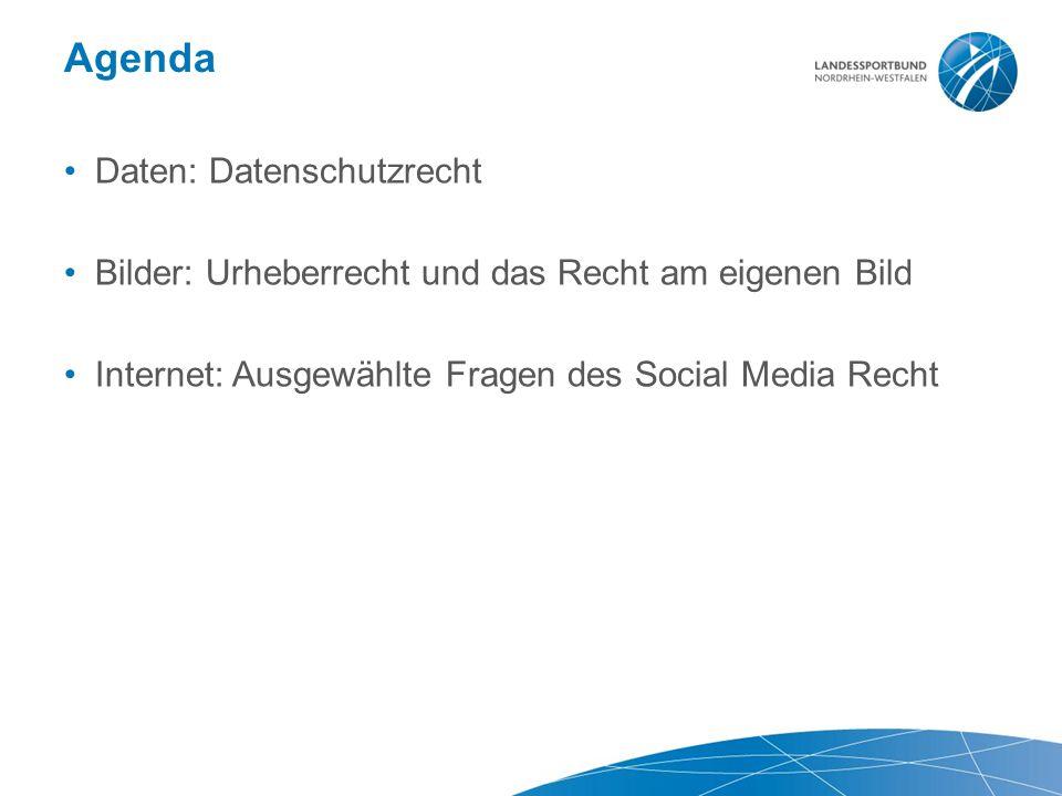 Agenda Daten: Datenschutzrecht Bilder: Urheberrecht und das Recht am eigenen Bild Internet: Ausgewählte Fragen des Social Media Recht