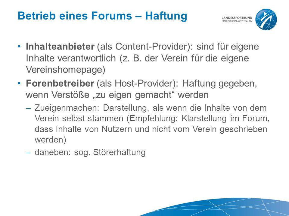 Betrieb eines Forums – Haftung Inhalteanbieter (als Content-Provider): sind für eigene Inhalte verantwortlich (z. B. der Verein für die eigene Vereins