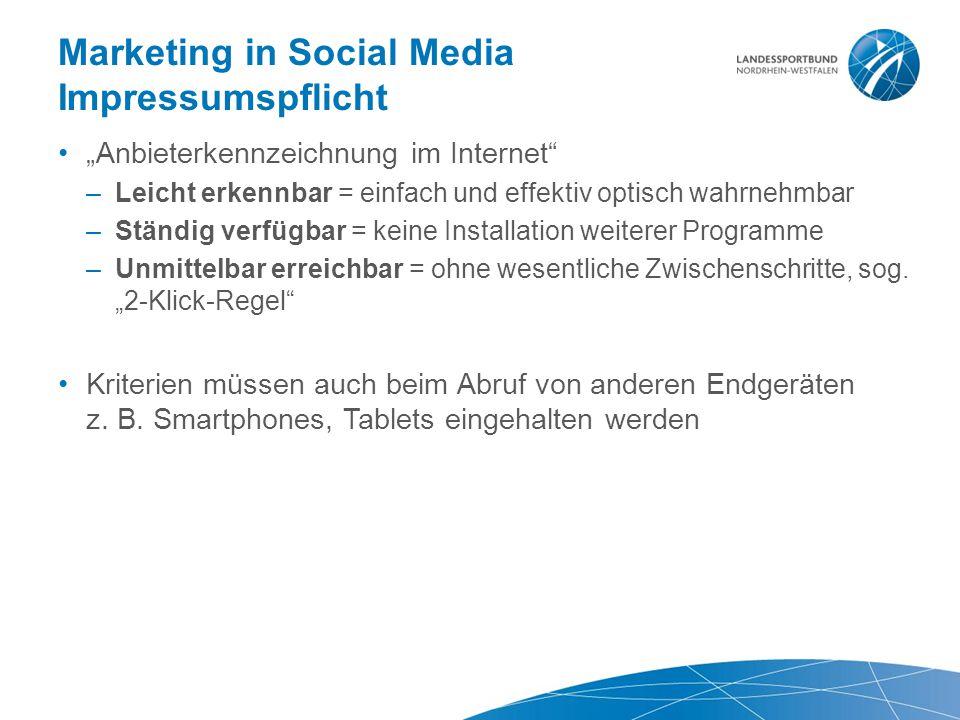 """Marketing in Social Media Impressumspflicht """"Anbieterkennzeichnung im Internet"""" –Leicht erkennbar = einfach und effektiv optisch wahrnehmbar –Ständig"""