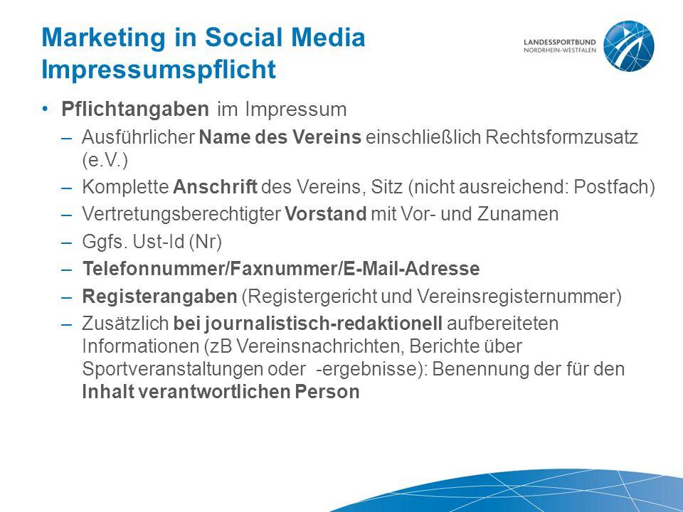 Marketing in Social Media Impressumspflicht Pflichtangaben im Impressum –Ausführlicher Name des Vereins einschließlich Rechtsformzusatz (e.V.) –Komple