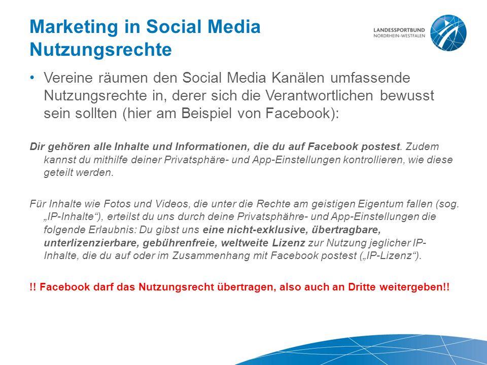 Marketing in Social Media Nutzungsrechte Vereine räumen den Social Media Kanälen umfassende Nutzungsrechte in, derer sich die Verantwortlichen bewusst