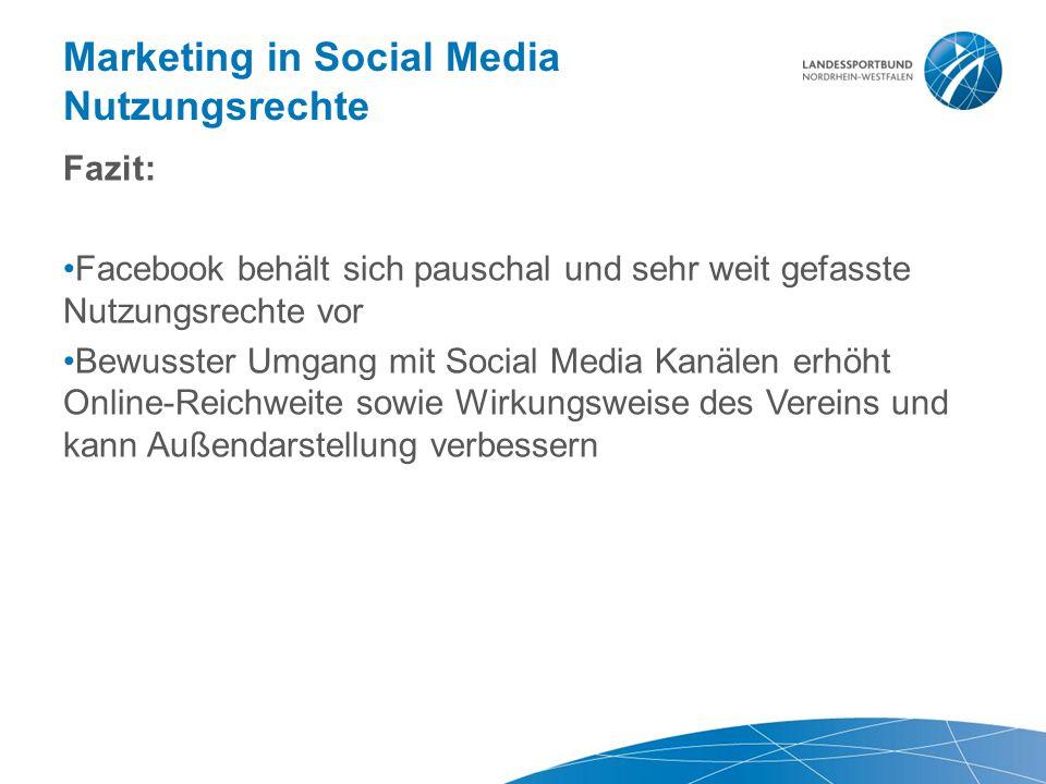 Marketing in Social Media Nutzungsrechte Fazit: Facebook behält sich pauschal und sehr weit gefasste Nutzungsrechte vor Bewusster Umgang mit Social Me