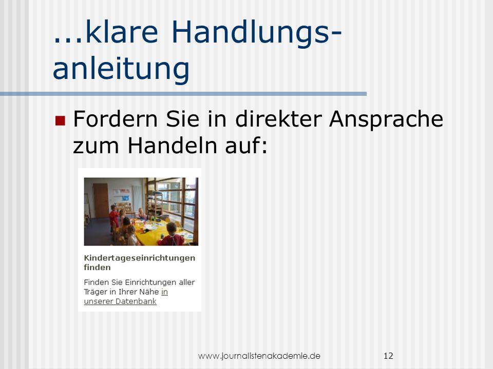 www.journalistenakademie.de 12...klare Handlungs- anleitung Fordern Sie in direkter Ansprache zum Handeln auf: