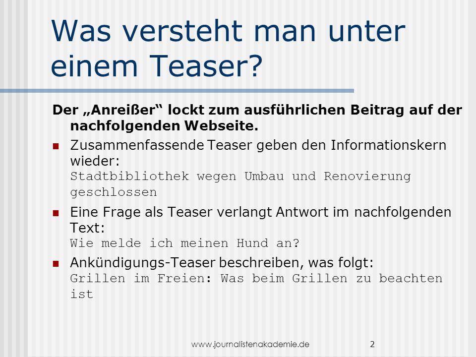 """www.journalistenakademie.de 2 Was versteht man unter einem Teaser? Der """"Anreißer"""" lockt zum ausführlichen Beitrag auf der nachfolgenden Webseite. Zusa"""