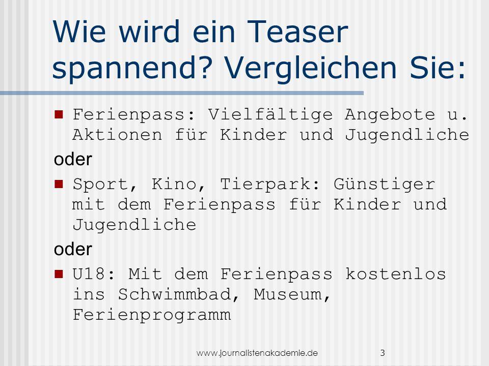www.journalistenakademie.de 3 Wie wird ein Teaser spannend? Vergleichen Sie: Ferienpass: Vielfältige Angebote u. Aktionen für Kinder und Jugendliche o