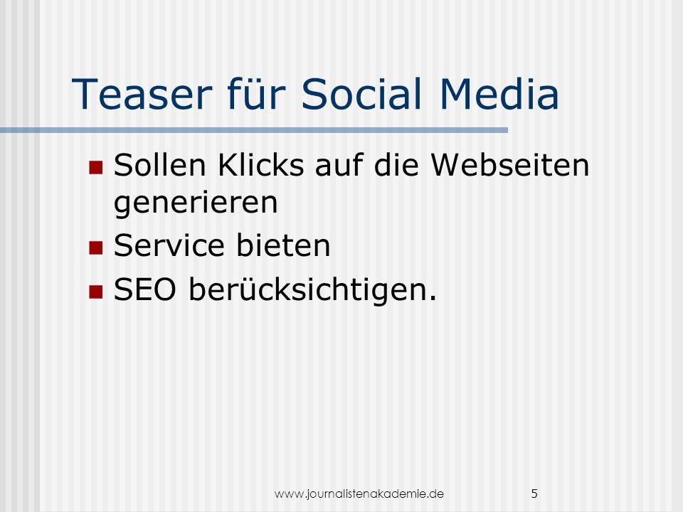 www.journalistenakademie.de 5 Teaser für Social Media Sollen Klicks auf die Webseiten generieren Service bieten SEO berücksichtigen.
