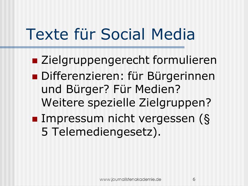 www.journalistenakademie.de 6 Texte für Social Media Zielgruppengerecht formulieren Differenzieren: für Bürgerinnen und Bürger? Für Medien? Weitere sp