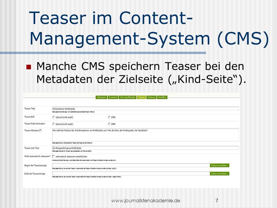 """www.journalistenakademie.de 7 Teaser im Content- Management-System (CMS) Manche CMS speichern Teaser bei den Metadaten der Zielseite (""""Kind-Seite"""")."""