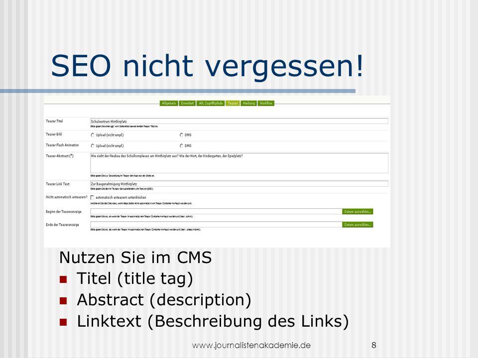 www.journalistenakademie.de 8 SEO nicht vergessen! Nutzen Sie im CMS Titel (title tag) Abstract (description) Linktext (Beschreibung des Links)