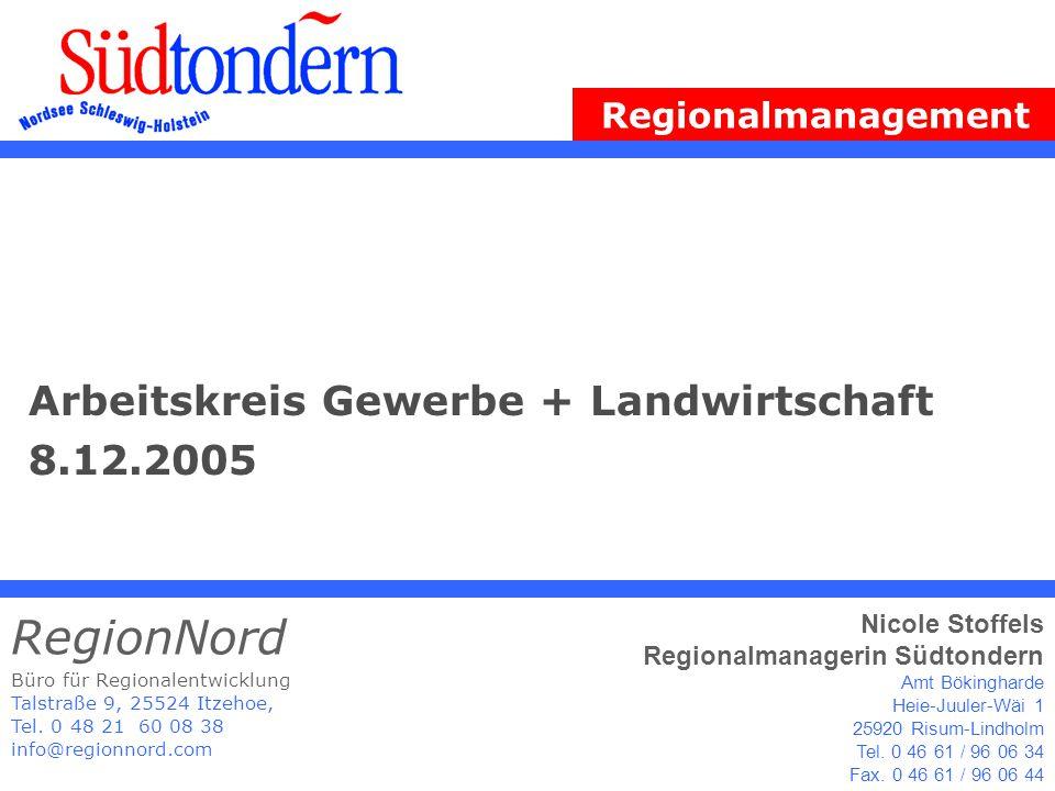 Arbeitskreis Gewerbe + Landwirtschaft 8.12.2005 Büro für Regionalentwicklung Talstraße 9, 25524 Itzehoe, Tel. 0 48 21 60 08 38 info@regionnord.com Reg