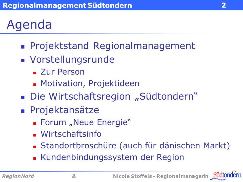 Regionalmanagement Südtondern RegionNord & Nicole Stoffels - Regionalmanagerin 2 Agenda Projektstand Regionalmanagement Vorstellungsrunde Zur Person M