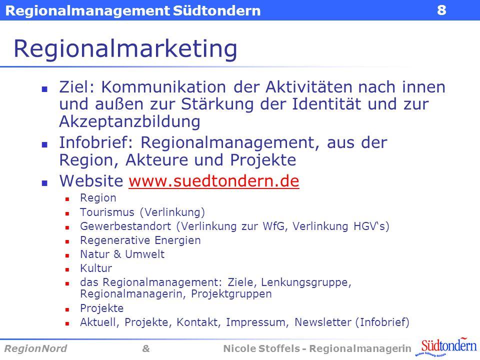 Regionalmanagement Südtondern RegionNord & Nicole Stoffels - Regionalmanagerin 8 Regionalmarketing Ziel: Kommunikation der Aktivitäten nach innen und